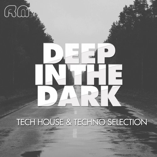 VA - Deep In The Dark – Tech House & Techno Selection [RMCOMP340]